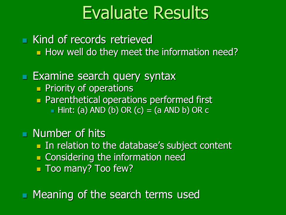 Evaluate Results Kind of records retrieved Kind of records retrieved How well do they meet the information need.