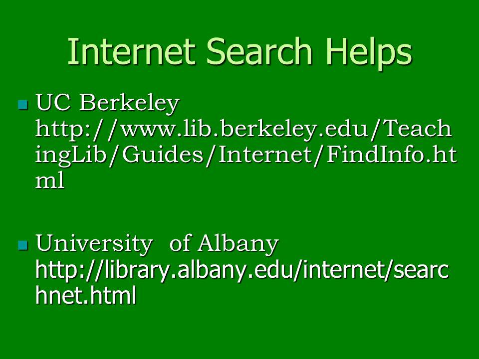 Internet Search Helps UC Berkeley http://www.lib.berkeley.edu/Teach ingLib/Guides/Internet/FindInfo.ht ml UC Berkeley http://www.lib.berkeley.edu/Teach ingLib/Guides/Internet/FindInfo.ht ml University of Albany http://library.albany.edu/internet/searc hnet.html University of Albany http://library.albany.edu/internet/searc hnet.html