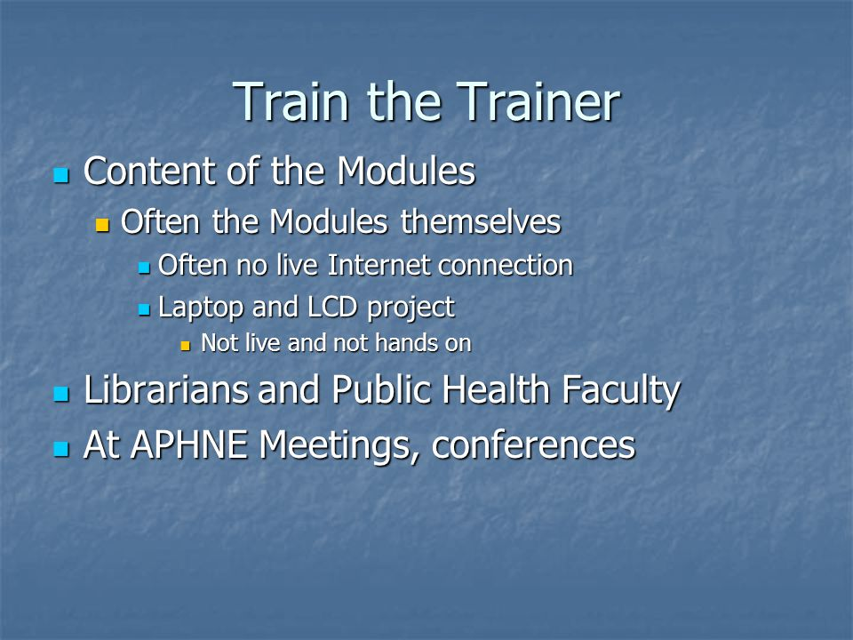 Impact of Train the Trainer Need Help or Be Taught Can do with Ease and Teach Others Pretest67%28% Posttest (1)14%83% Results after Train-the Trainer Workshop69% increase in proficiency Posttest (1)14%83% Posttest (2)10%88% Results 3 months after Train-the- Trainer Workshop9% increase in proficiency Overall results78% increase in proficiency