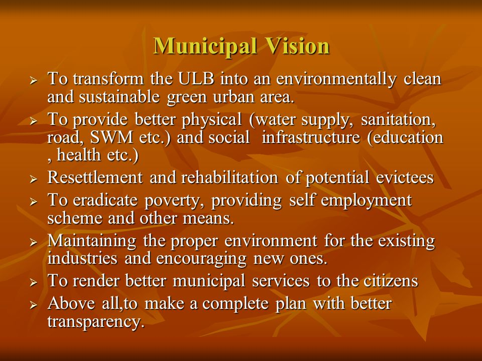 Municipal Vision  To transform the ULB into an environmentally clean and sustainable green urban area.