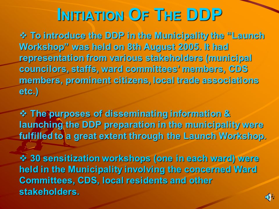 I NITIATION O F T HE DDP  To introduce the DDP in the Municipality the Launch Workshop was held on 8th August 2005.