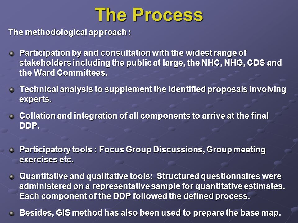 The Process The methodological approach : Participation by and consultation with the widest range of stakeholders including the public at large, the NHC, NHG, CDS and the Ward Committees.