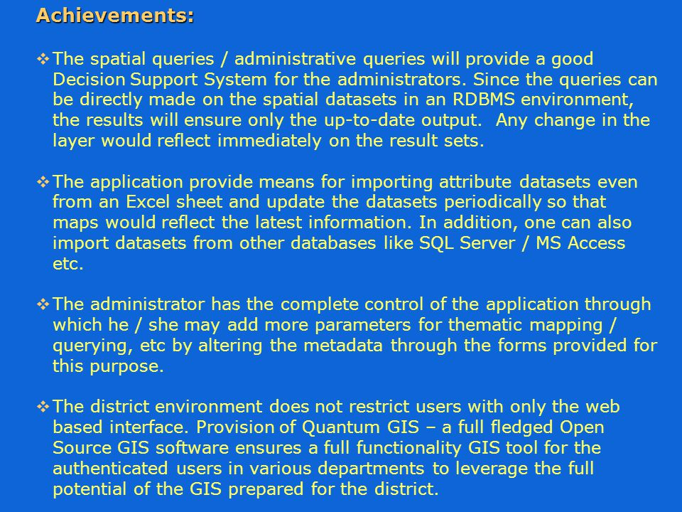  The spatial queries / administrative queries will provide a good Decision Support System for the administrators.