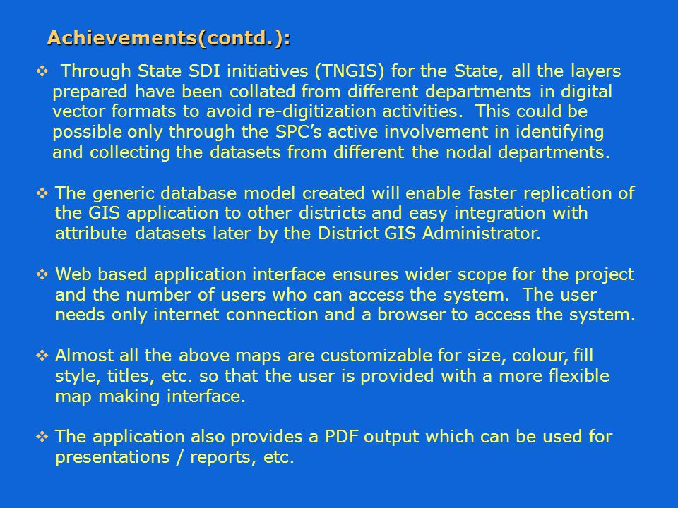  Through State SDI initiatives (TNGIS) for the State, all the layers prepared have been collated from different departments in digital vector formats to avoid re-digitization activities.