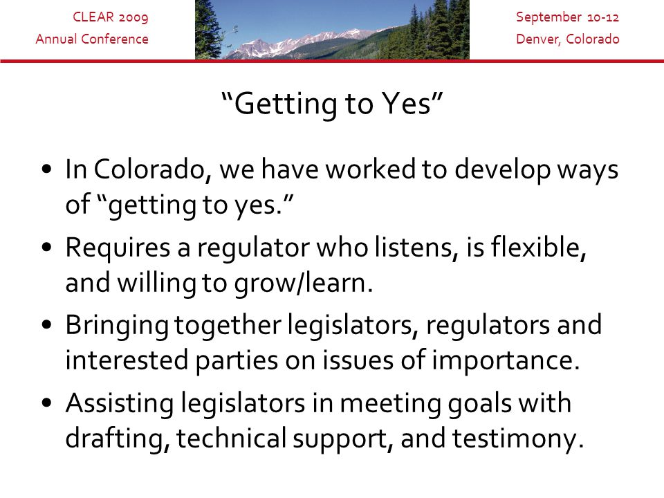 CLEAR 2009 Annual Conference September 10-12 Denver, Colorado Contact Information Anne McGihon anne.mcgihon@akerman.com 202-824-1736 – direct 720-323-8496 - cell 837 Sherman Street Denver, CO 80203 303-861-5900, ext 307 801 Pennsylvania Ave, N.W.
