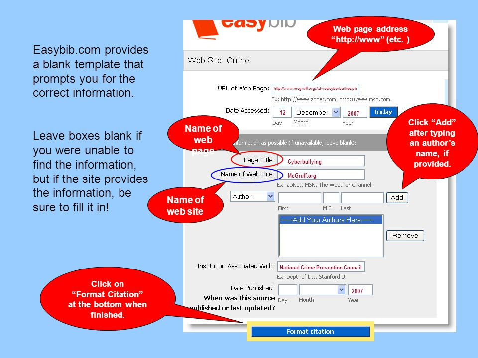 Easybib.com provides a blank template that prompts you for the correct information. Leave boxes blank if you were unable to find the information, but