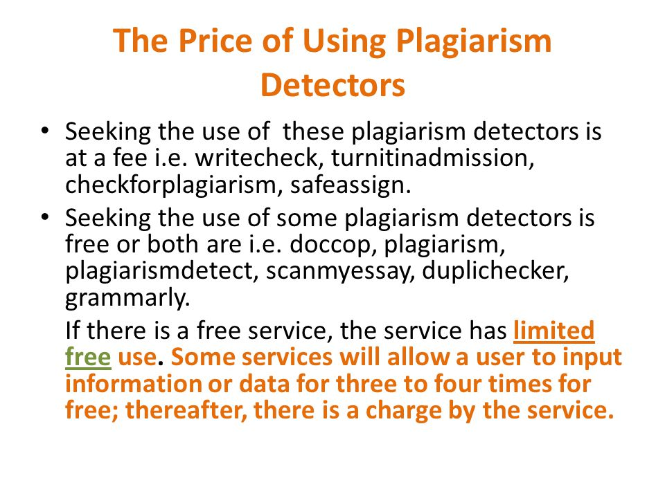The Price of Using Plagiarism Detectors Seeking the use of these plagiarism detectors is at a fee i.e.