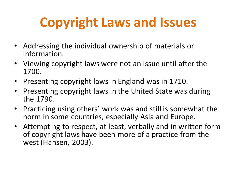 Copyright Laws and Issues Addressing the individual ownership of materials or information.