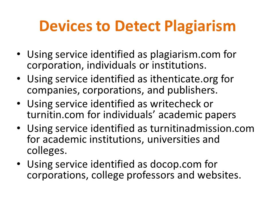 Devices to Detect Plagiarism Using service identified as plagiarism.com for corporation, individuals or institutions.
