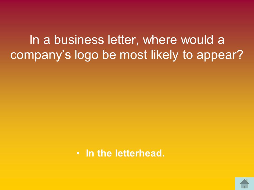 In a business letter, where would a company's logo be most likely to appear In the letterhead.