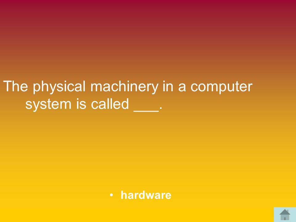 The physical machinery in a computer system is called ___. hardware