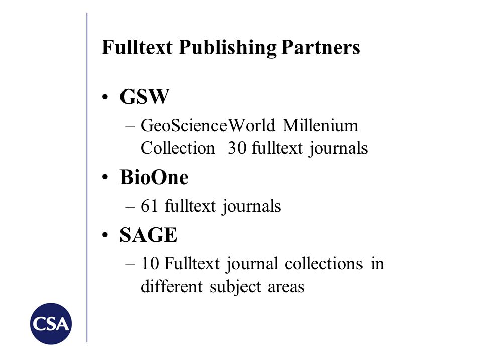 Fulltext Publishing Partners GSW –GeoScienceWorld Millenium Collection 30 fulltext journals BioOne –61 fulltext journals SAGE –10 Fulltext journal collections in different subject areas