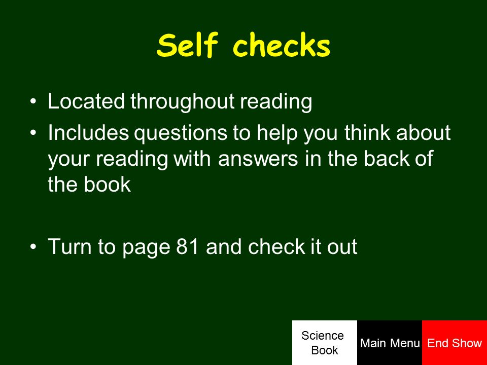 Self checks Located throughout reading Includes questions to help you think about your reading with answers in the back of the book Turn to page 81 an