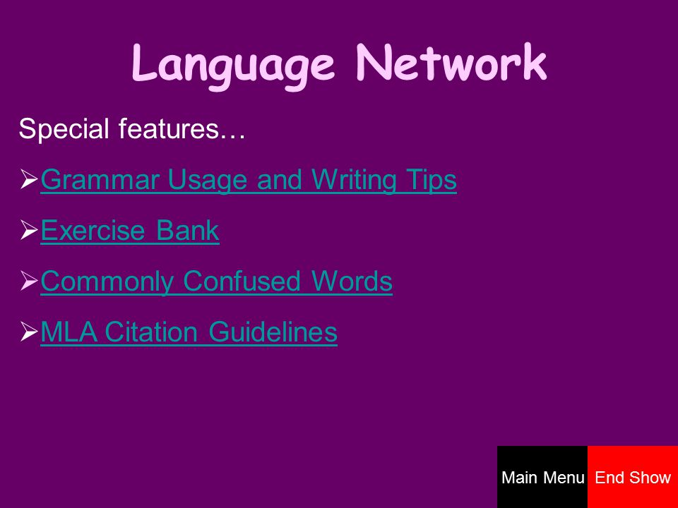 Language Network Special features…  Grammar Usage and Writing TipsGrammar Usage and Writing Tips  Exercise BankExercise Bank  Commonly Confused WordsCommonly Confused Words  MLA Citation GuidelinesMLA Citation Guidelines Main MenuEnd Show