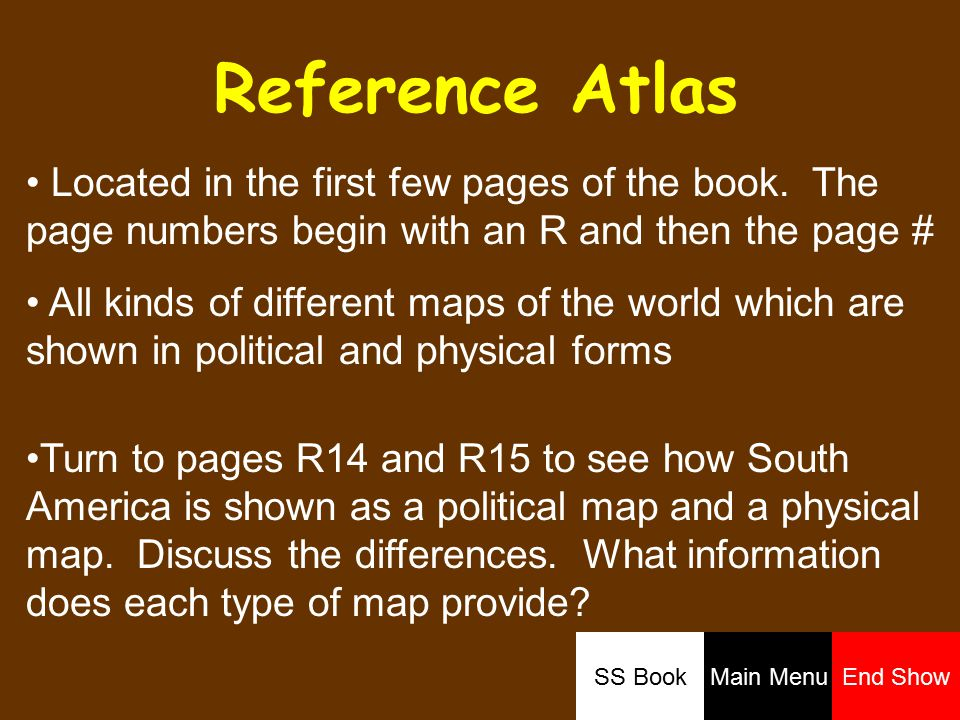 Reference Atlas Located in the first few pages of the book. The page numbers begin with an R and then the page # All kinds of different maps of the wo