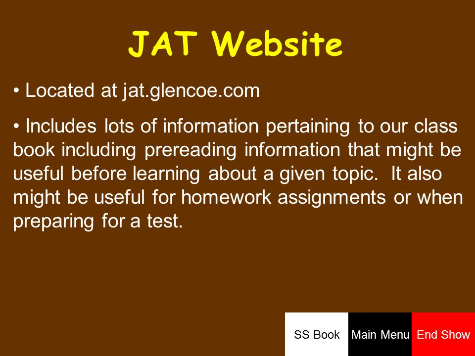 JAT Website Located at jat.glencoe.com Includes lots of information pertaining to our class book including prereading information that might be useful before learning about a given topic.