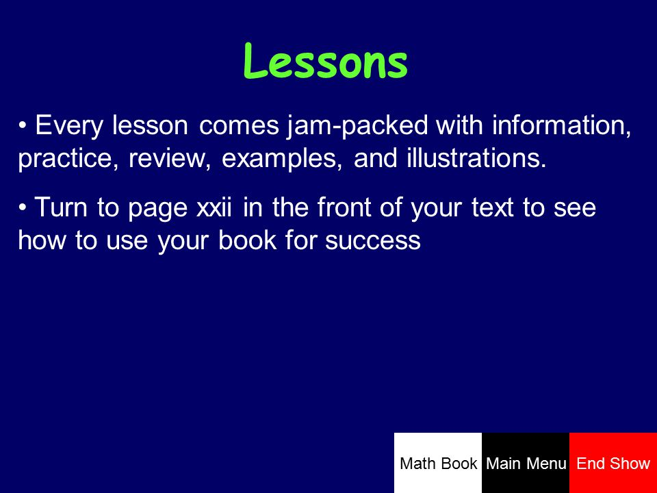 Lessons Every lesson comes jam-packed with information, practice, review, examples, and illustrations.