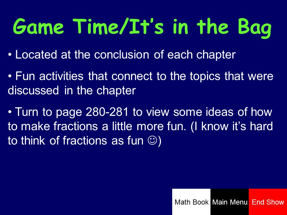 Game Time/It's in the Bag Located at the conclusion of each chapter Fun activities that connect to the topics that were discussed in the chapter Turn