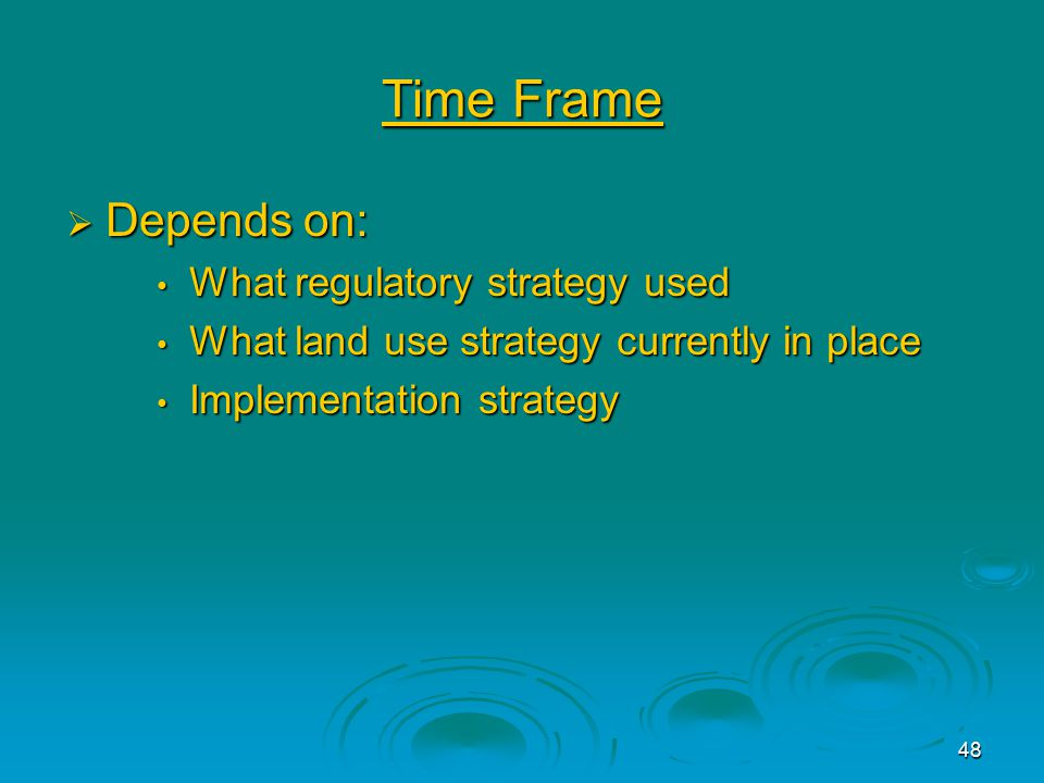 48 Time Frame  Depends on: What regulatory strategy used What regulatory strategy used What land use strategy currently in place What land use strategy currently in place Implementation strategy Implementation strategy