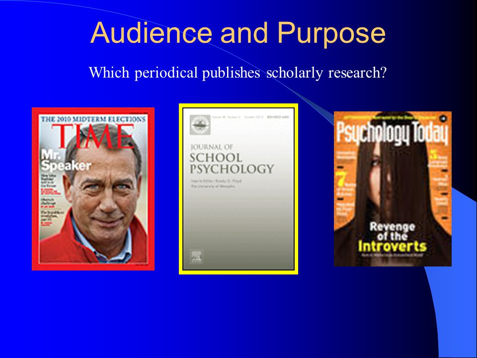 Audience and Purpose Which periodical publishes scholarly research