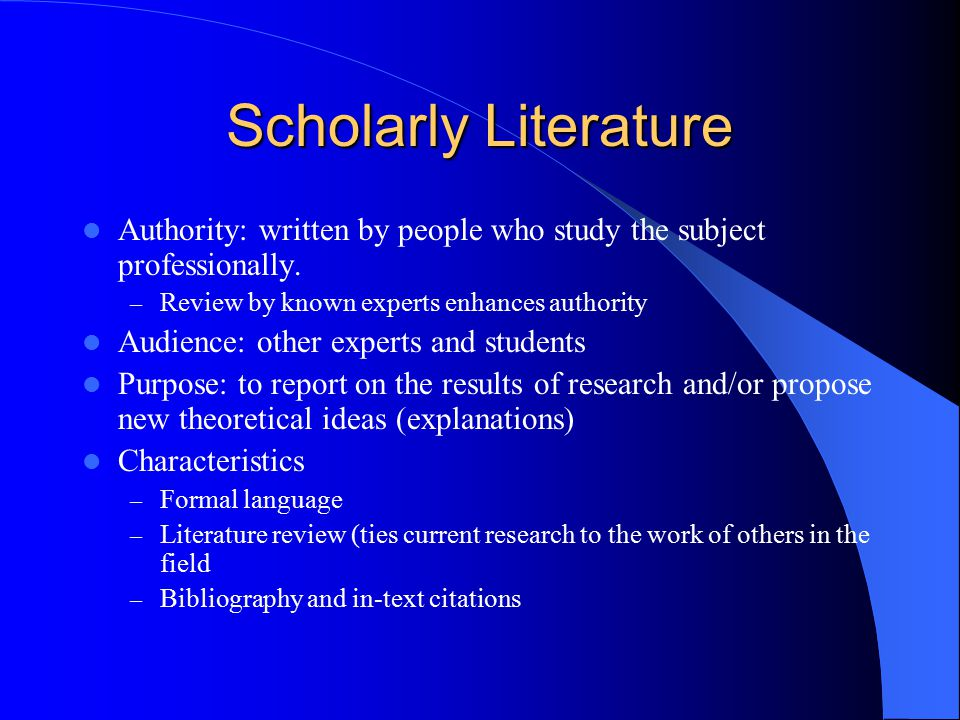 Scholarly Literature Authority: written by people who study the subject professionally.