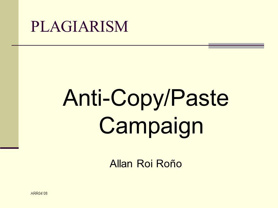 ARR04 08 PLAGIARISM Anti-Copy/Paste Campaign Allan Roi Roño