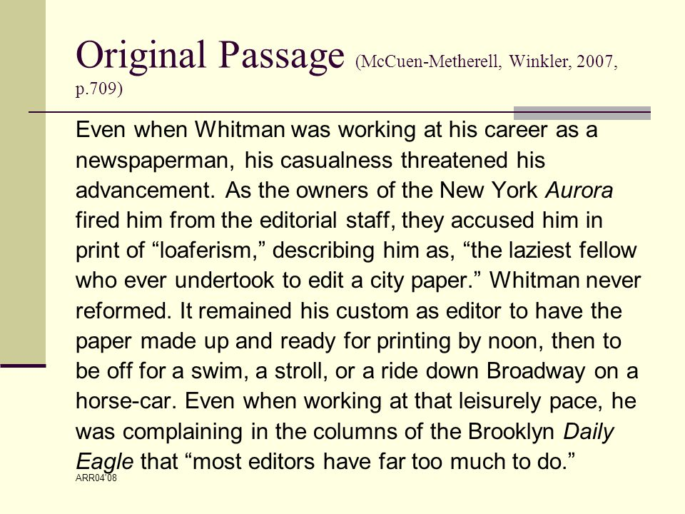 ARR04 08 Original Passage (McCuen-Metherell, Winkler, 2007, p.709) Even when Whitman was working at his career as a newspaperman, his casualness threatened his advancement.