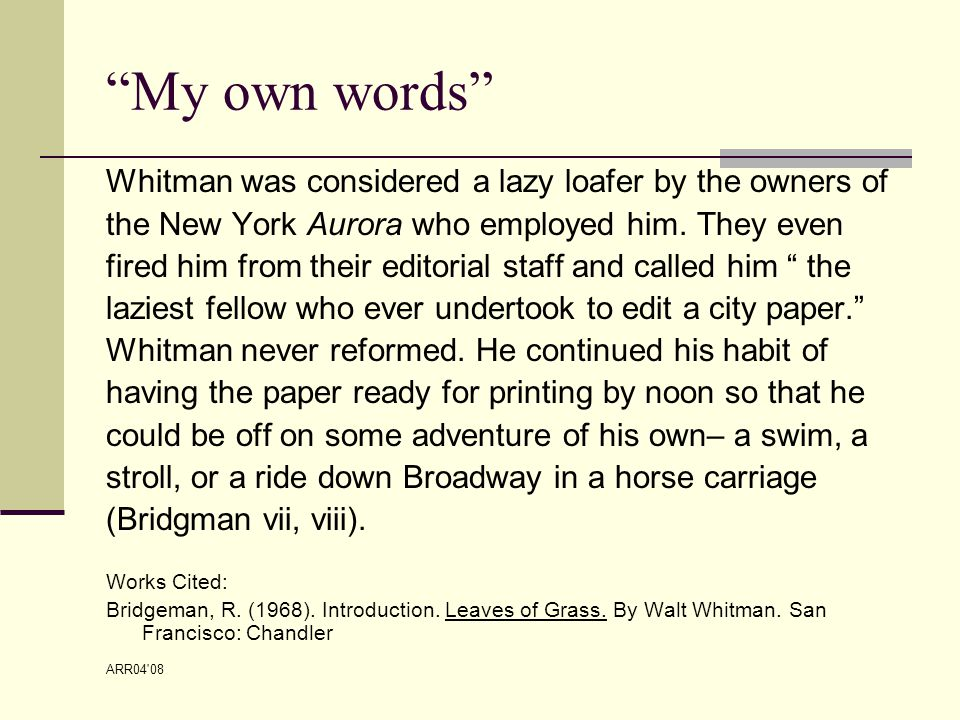 ARR04 08 My own words Whitman was considered a lazy loafer by the owners of the New York Aurora who employed him.