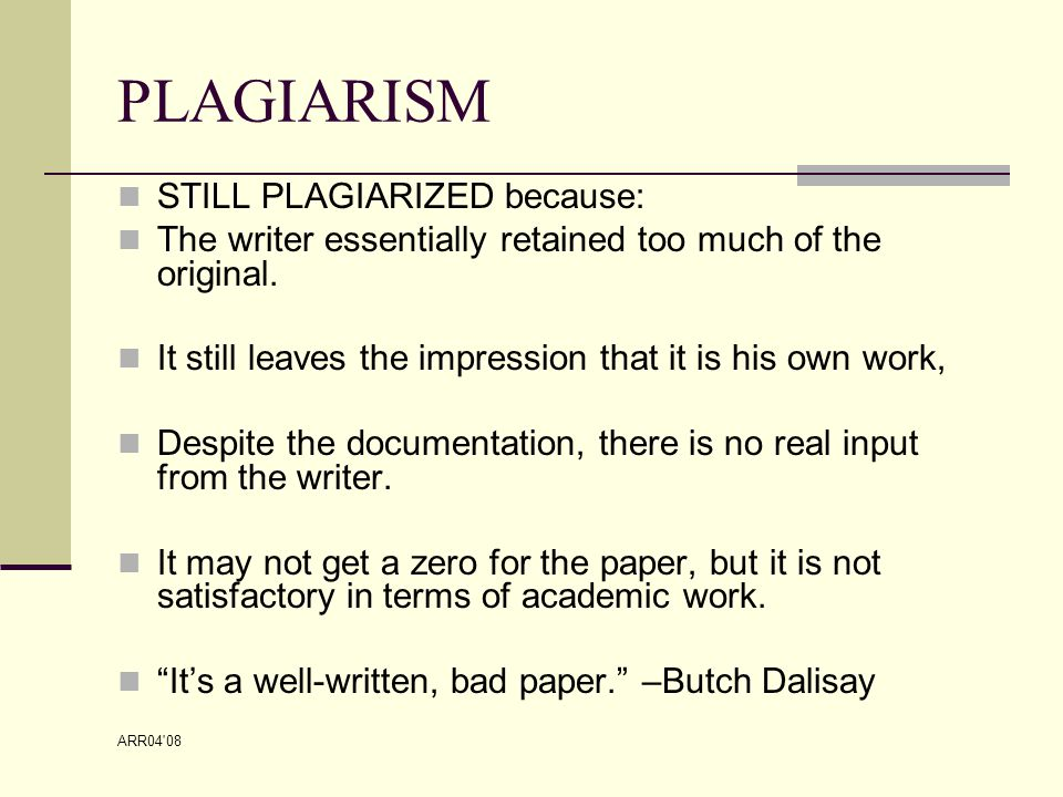 ARR04 08 PLAGIARISM STILL PLAGIARIZED because: The writer essentially retained too much of the original.