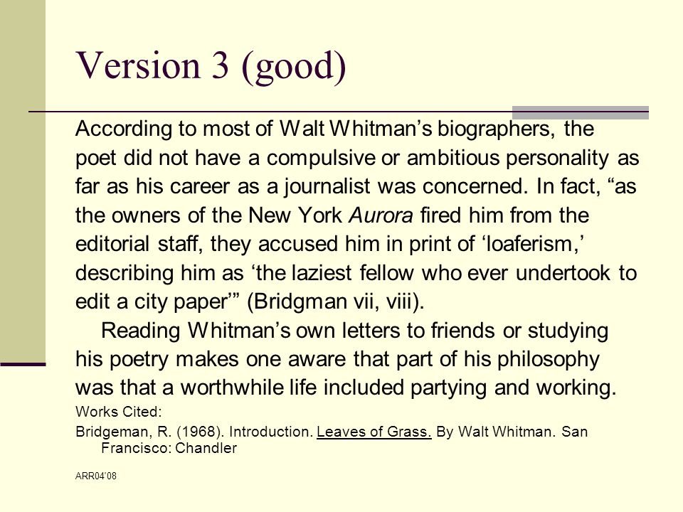 ARR04 08 Version 3 (good) According to most of Walt Whitman's biographers, the poet did not have a compulsive or ambitious personality as far as his career as a journalist was concerned.