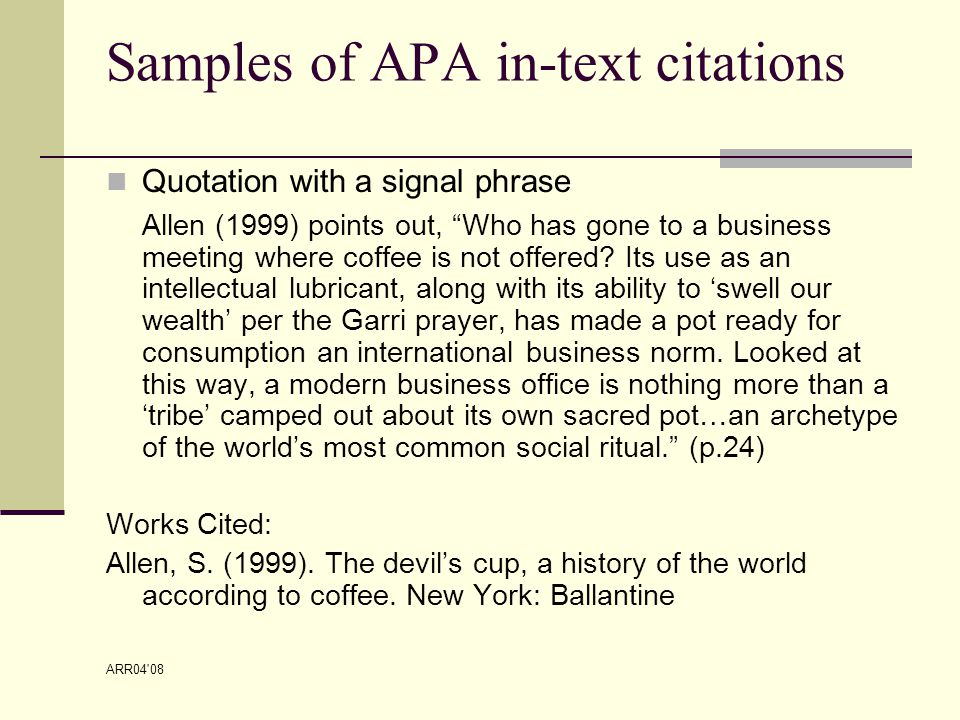 ARR04 08 Samples of APA in-text citations Quotation with a signal phrase Allen (1999) points out, Who has gone to a business meeting where coffee is not offered.