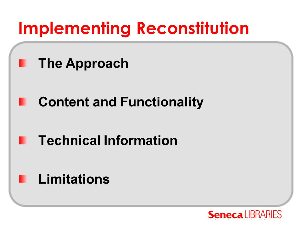 Implementing Reconstitution The Approach Content and Functionality Technical Information Limitations