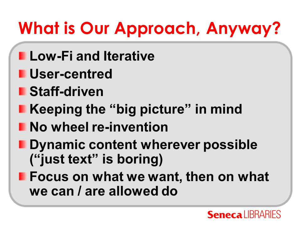 """What is Our Approach, Anyway? Low-Fi and Iterative User-centred Staff-driven Keeping the """"big picture"""" in mind No wheel re-invention Dynamic content w"""