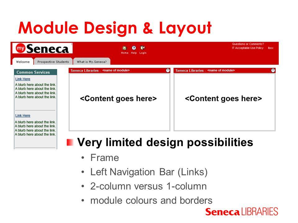 Module Design & Layout Very limited design possibilities Frame Left Navigation Bar (Links) 2-column versus 1-column module colours and borders