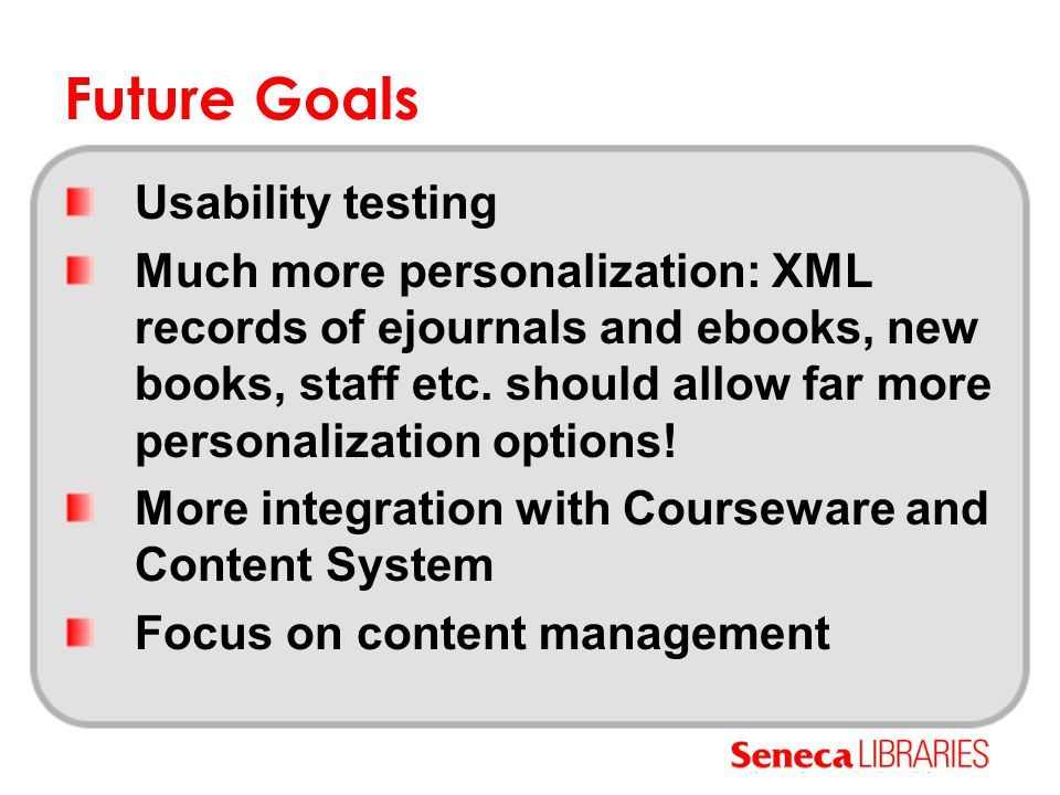 Future Goals Usability testing Much more personalization: XML records of ejournals and ebooks, new books, staff etc. should allow far more personaliza