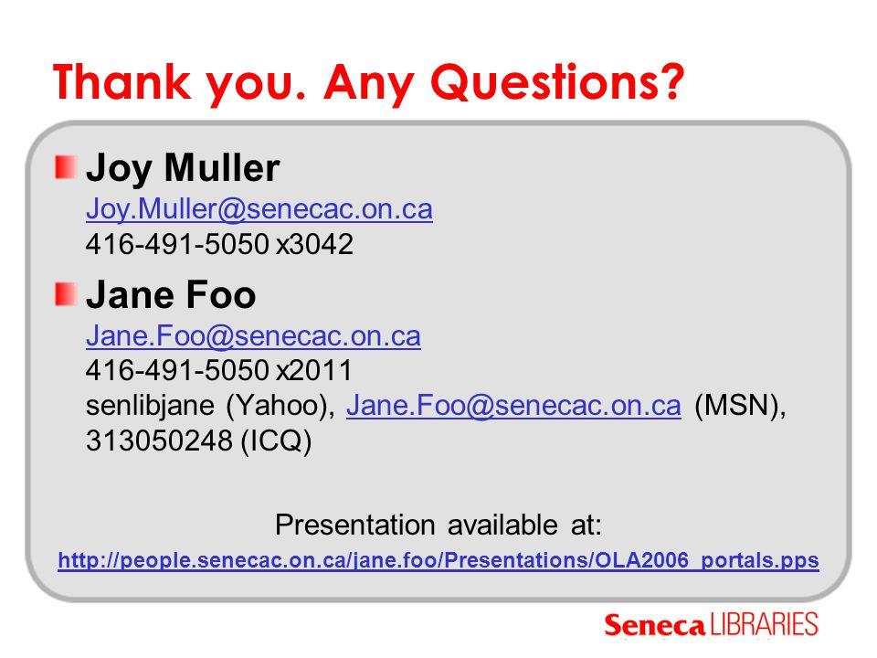 Thank you. Any Questions? Joy Muller Joy.Muller@senecac.on.ca 416-491-5050 x3042 Joy.Muller@senecac.on.ca Jane Foo Jane.Foo@senecac.on.ca 416-491-5050