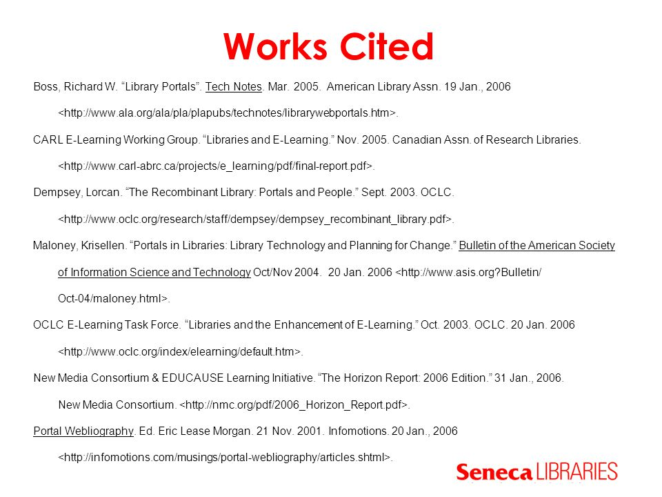 """Works Cited Boss, Richard W. """"Library Portals"""". Tech Notes. Mar. 2005. American Library Assn. 19 Jan., 2006. CARL E-Learning Working Group. """"Libraries"""