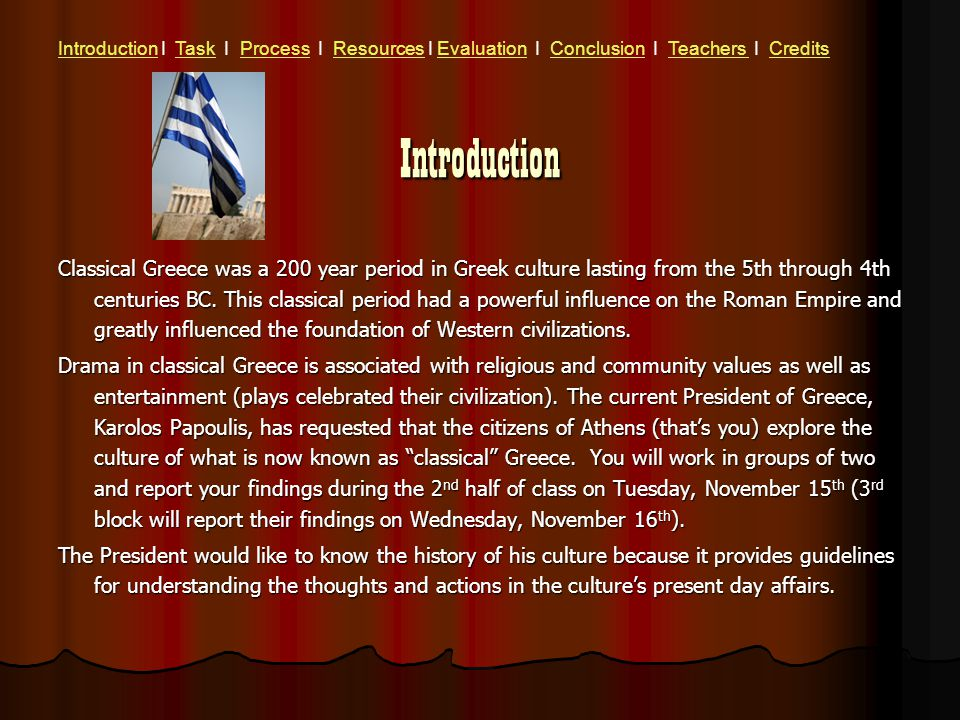 Introduction Classical Greece was a 200 year period in Greek culture lasting from the 5th through 4th centuries BC.