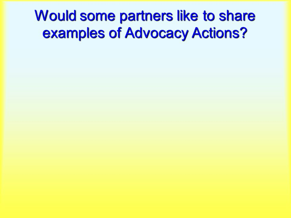 Would some partners like to share examples of Advocacy Actions