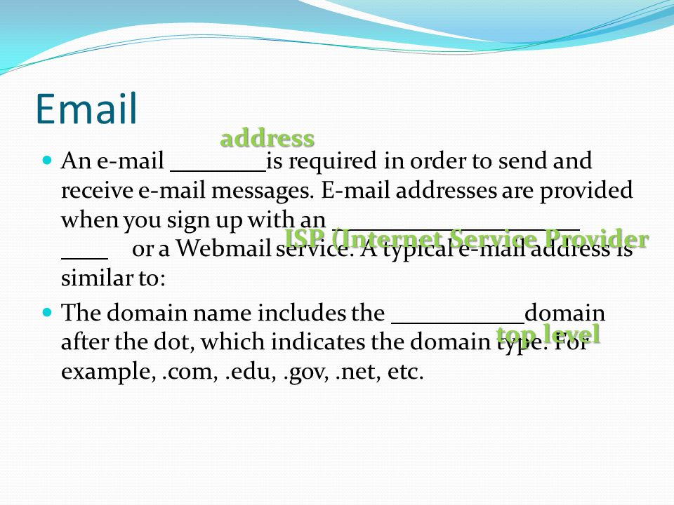 Email An e-mail is required in order to send and receive e-mail messages. E-mail addresses are provided when you sign up with an or a Webmail service.