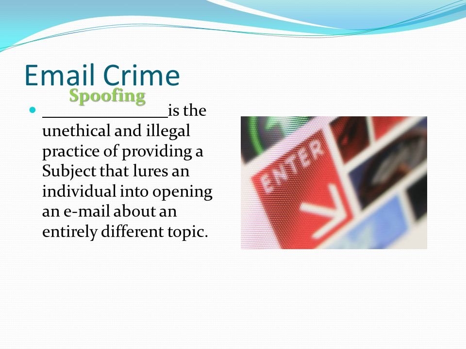 Email Crime is the unethical and illegal practice of providing a Subject that lures an individual into opening an e-mail about an entirely different topic.