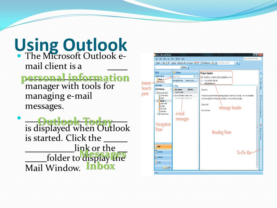 Using Outlook The Microsoft Outlook e- mail client is a manager with tools for managing e-mail messages.