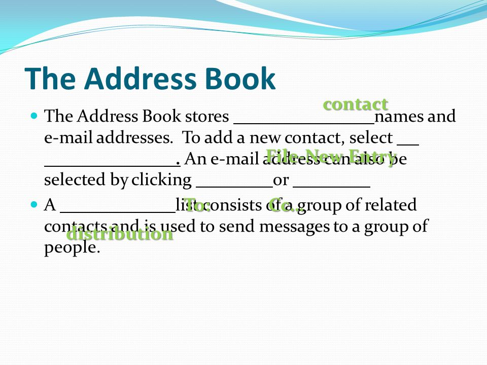 The Address Book The Address Book stores names and e-mail addresses.
