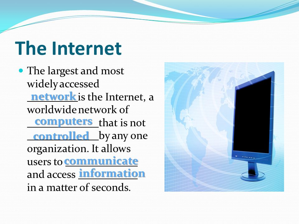 The largest and most widely accessed is the Internet, a worldwide network of that is not by any one organization. It allows users to and access in a m