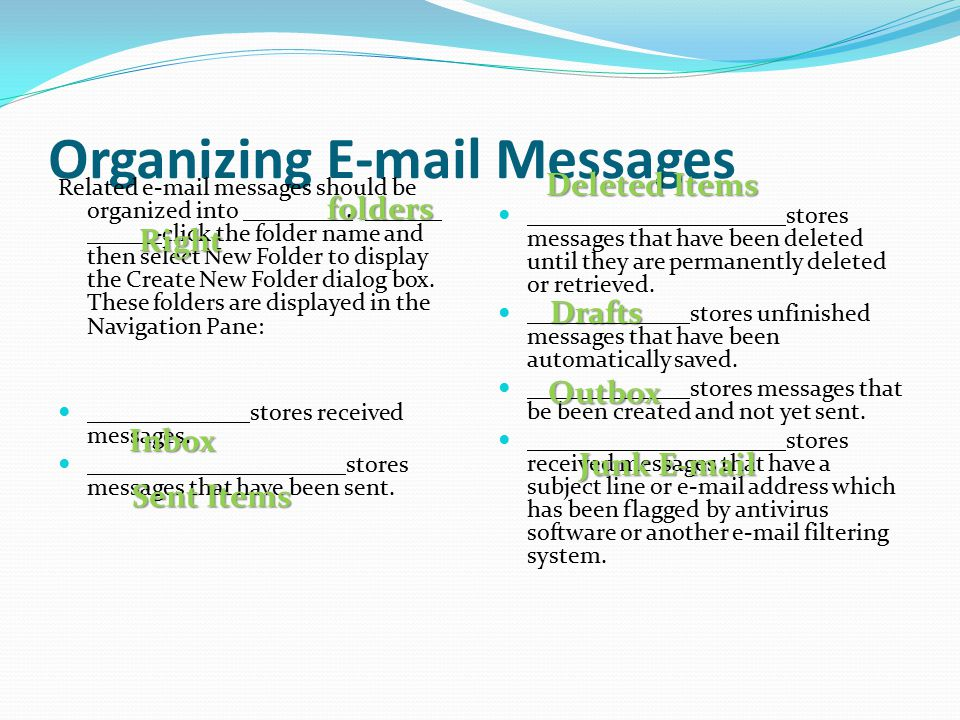 Organizing E-mail Messages Related e-mail messages should be organized into.