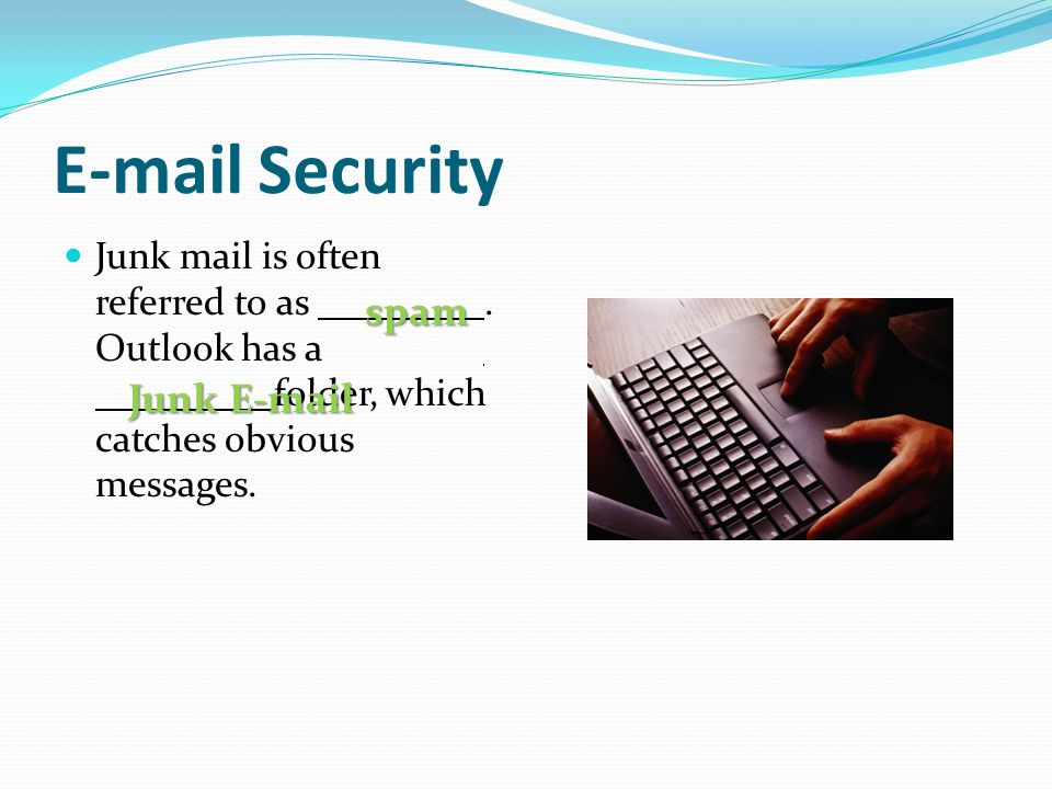 E-mail Security Junk mail is often referred to as.