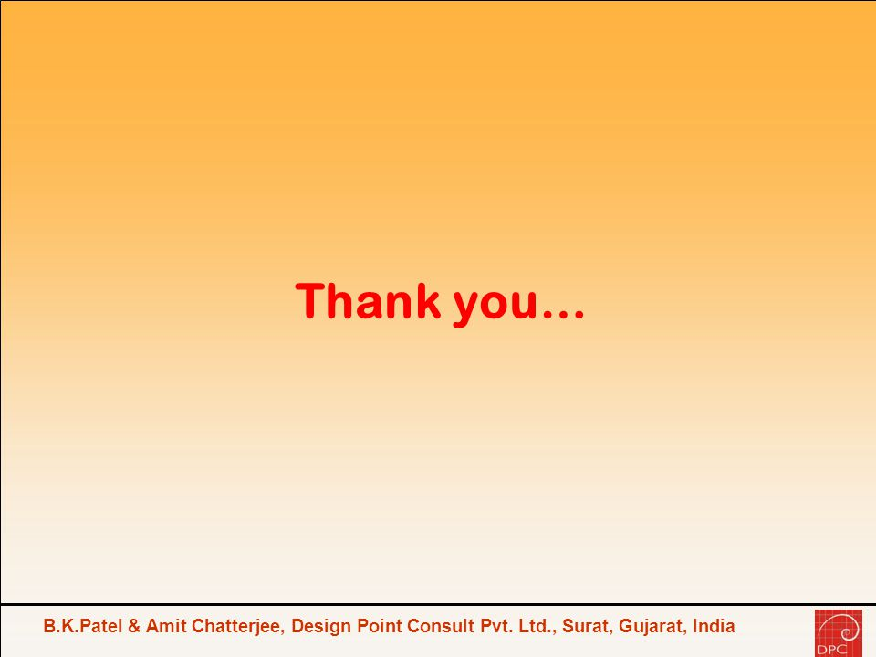 B.K.Patel & Amit Chatterjee, Design Point Consult Pvt. Ltd., Surat, Gujarat, India Thank you…