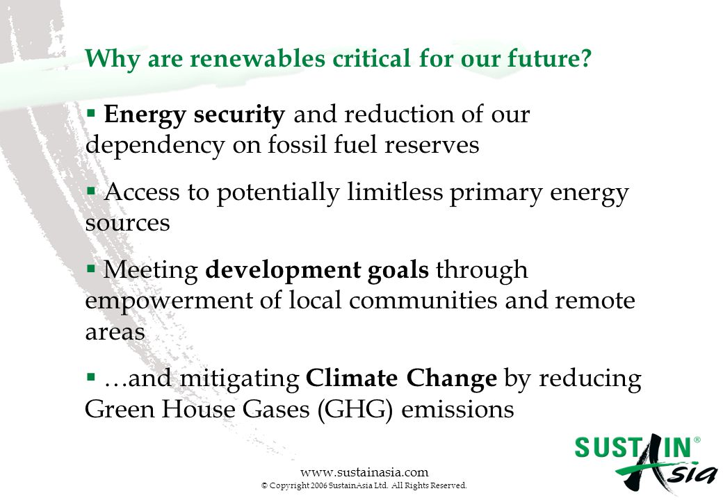 www.sustainasia.com © Copyright 2006 SustainAsia Ltd. All Rights Reserved. Why are renewables critical for our future? Copyrights® 2005 - Asia Network