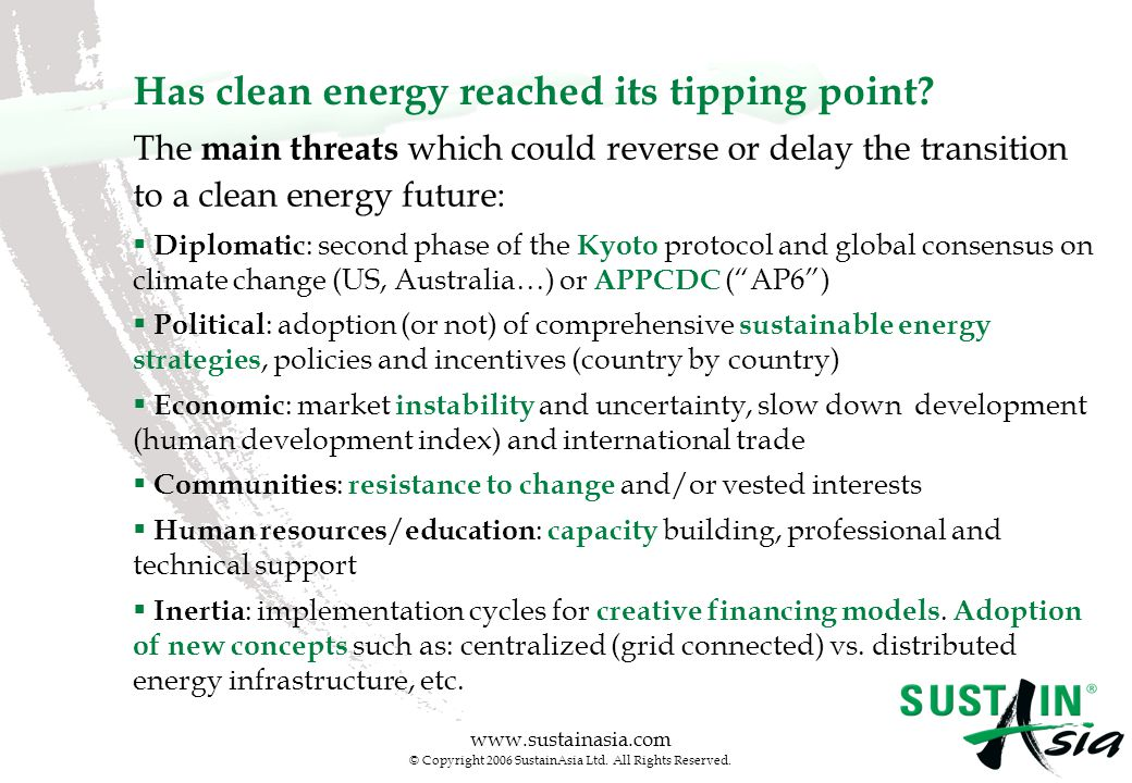 www.sustainasia.com © Copyright 2006 SustainAsia Ltd. All Rights Reserved. Has clean energy reached its tipping point? Copyrights® 2005 - Asia Network