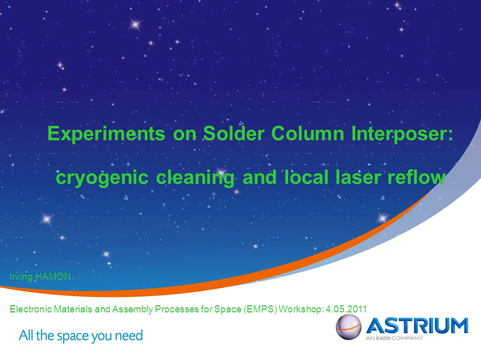 Experiments on Solder Column Interposer: cryogenic cleaning and local laser reflow Irving HAMON, Electronic Materials and Assembly Processes for Space